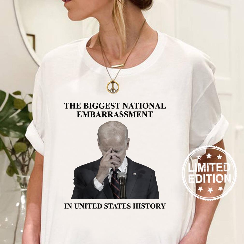 Biden The Biggest National Embarrassment Sarcasm Shirt ladies tee