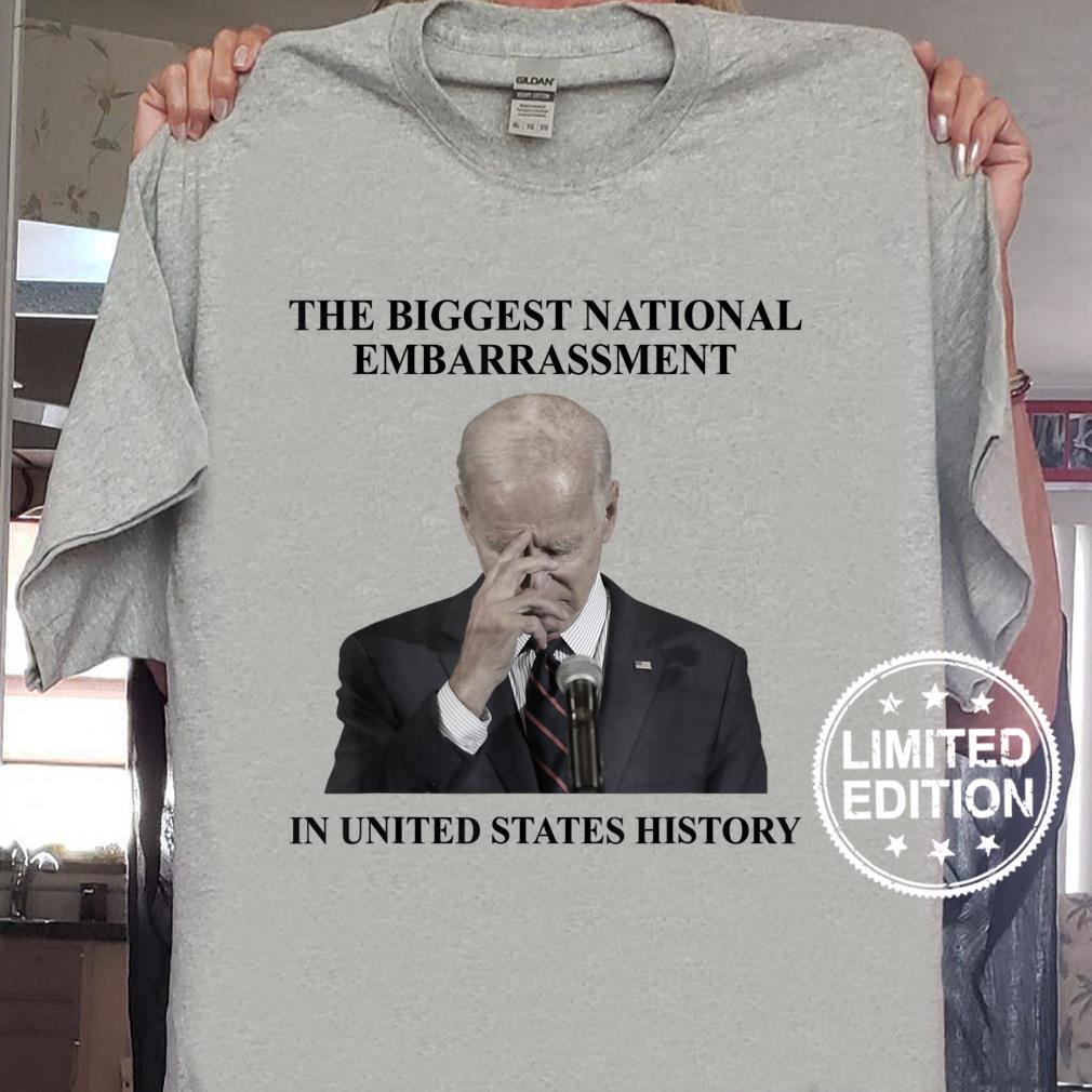 Biden The Biggest National Embarrassment Sarcasm Shirt