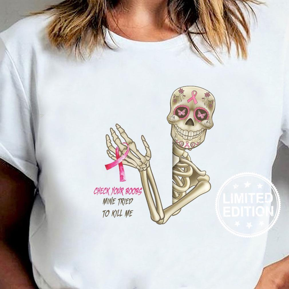 Check your boobs mine tried to kill me shirt