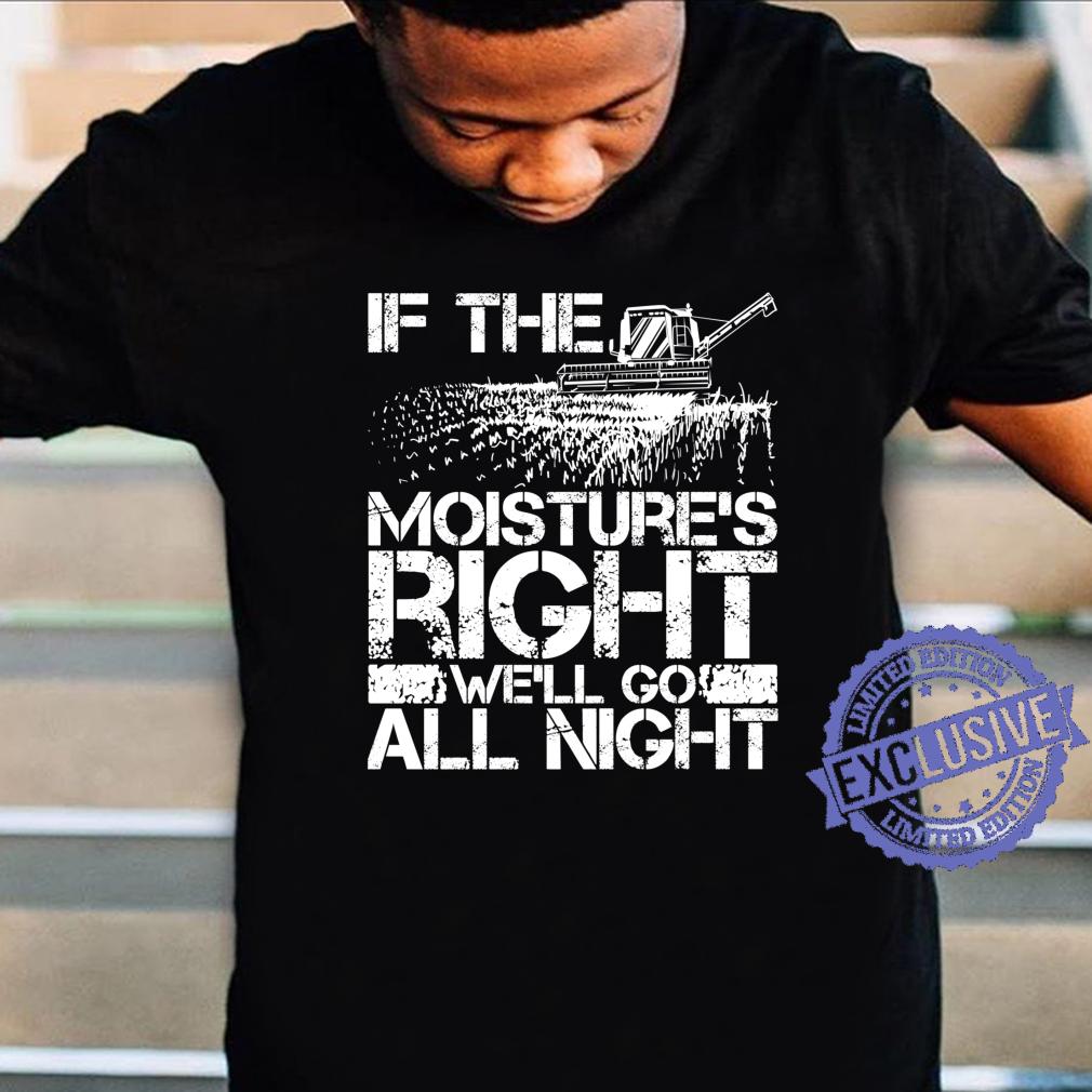 Cool If The Moisture's Right Farmer Farm Shirt