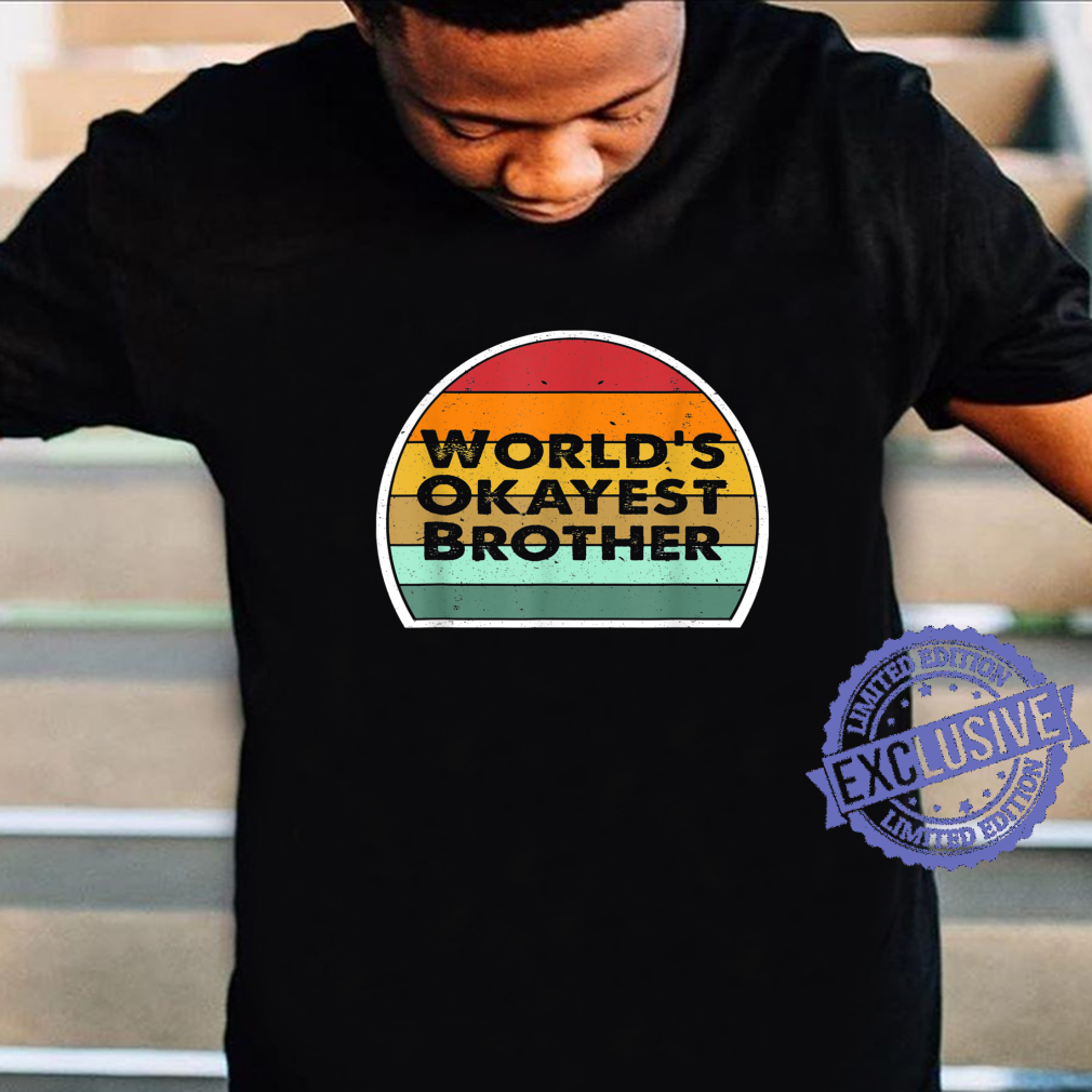 Funny Big Brother Sister Idea Worlds Okayest Brother Shirt