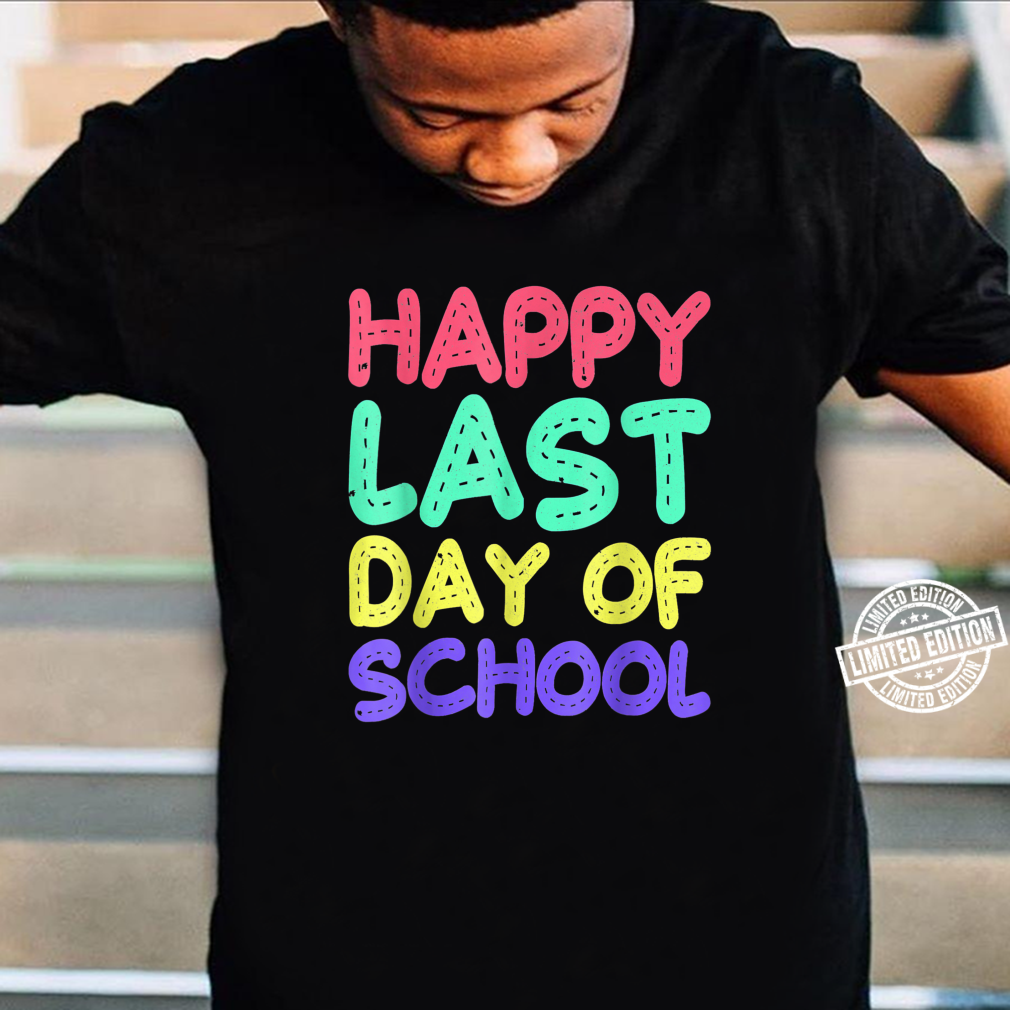 Happy Last Day Of School Teacher Boys Girls Shirt Shirt