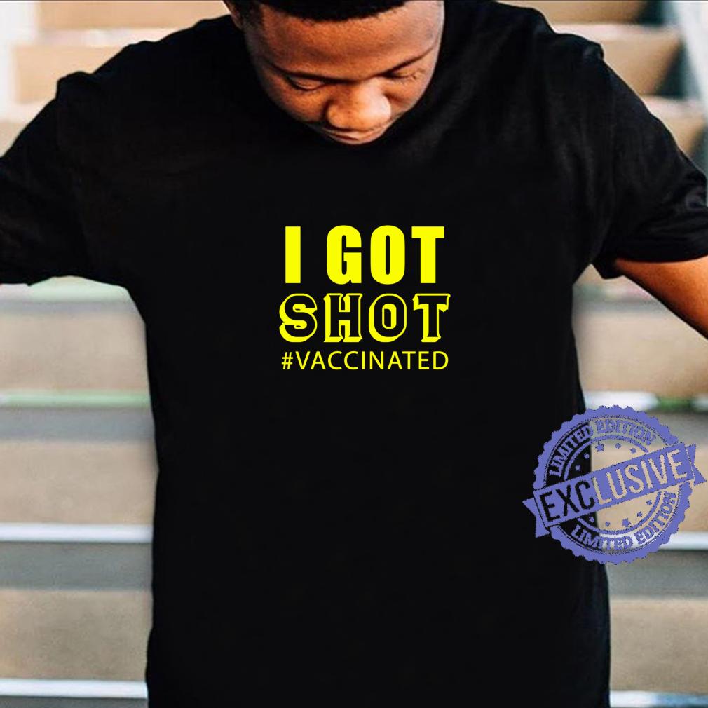 I Got Shot #vaccinated Shirt