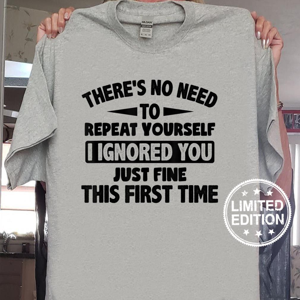 Ignored You First Time Fine Sarcastic Forn Boys Shirt
