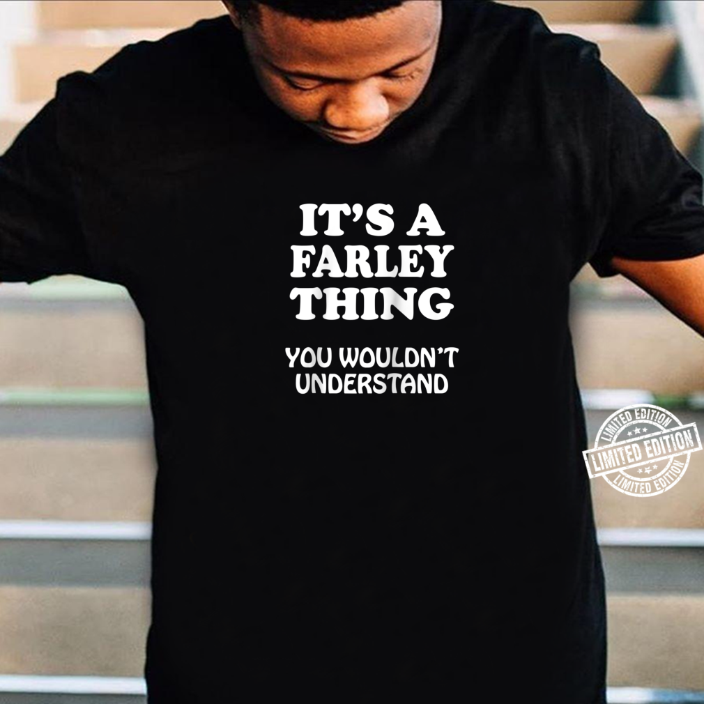 Its A FARLEY Thing You Wouldnt Understand Family Reunion Shirt