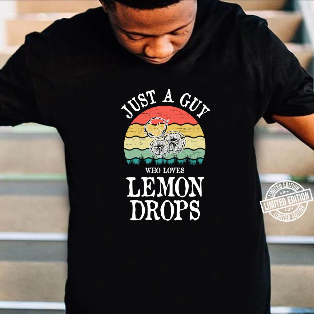 Just A Guy Who Loves Lemon Drops Shirt