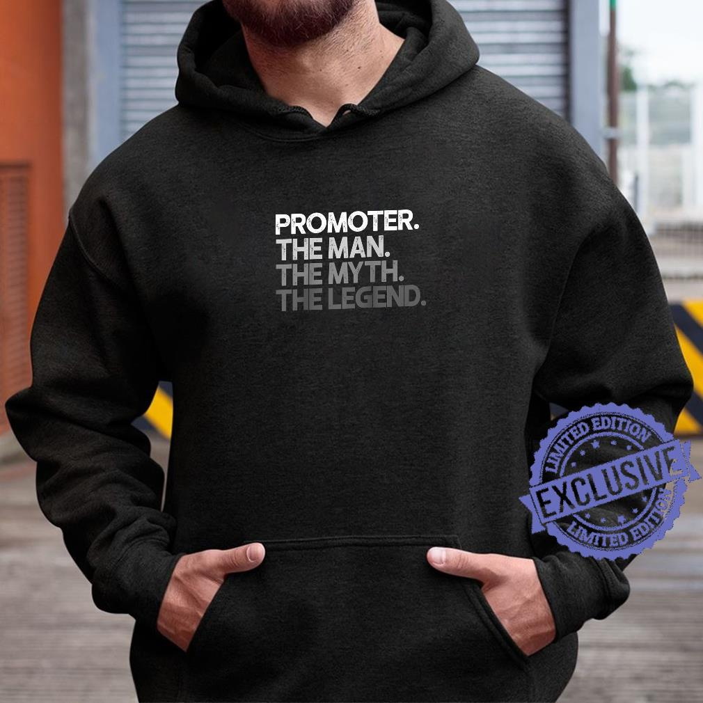 Mens Promoter Man The Myth Legend Shirt hoodie
