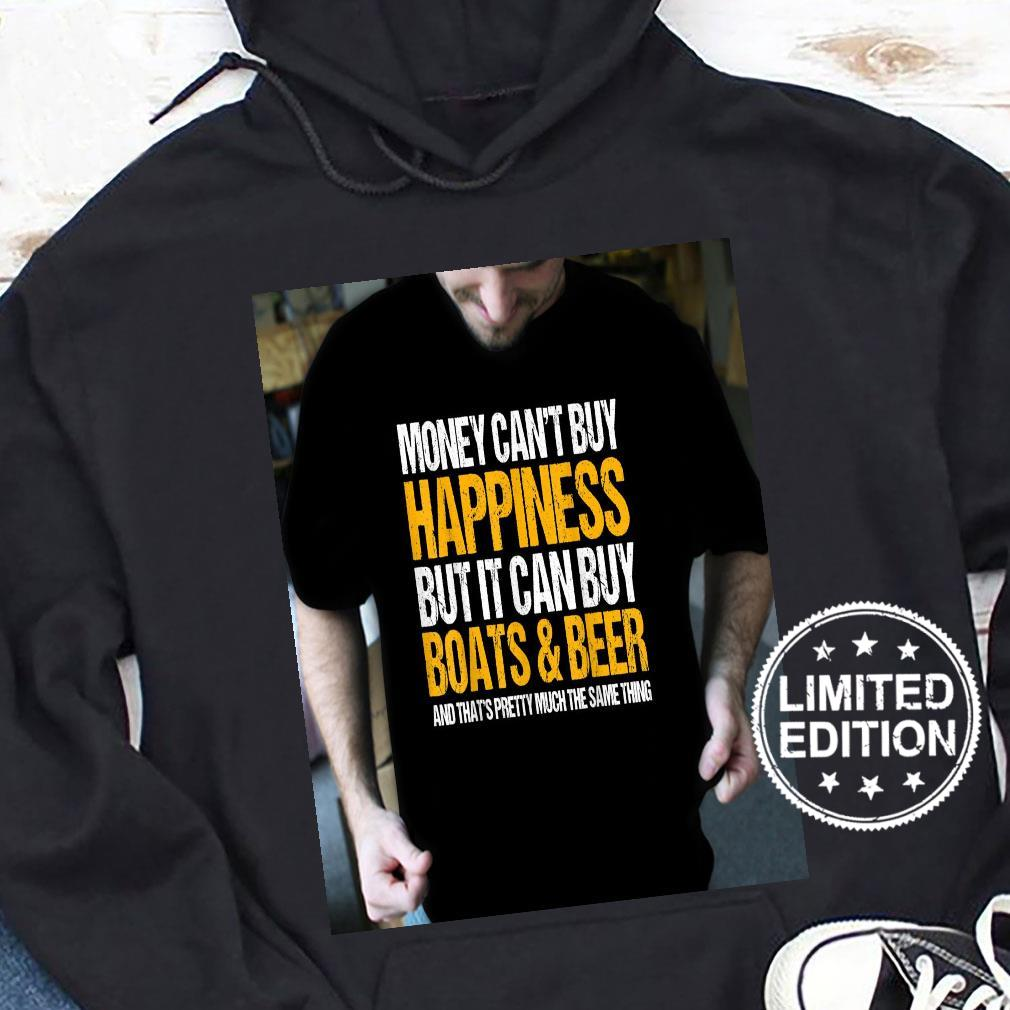 Money Can't Buy Happiness But It Can Buy Boats & Beer Shirt hoodie