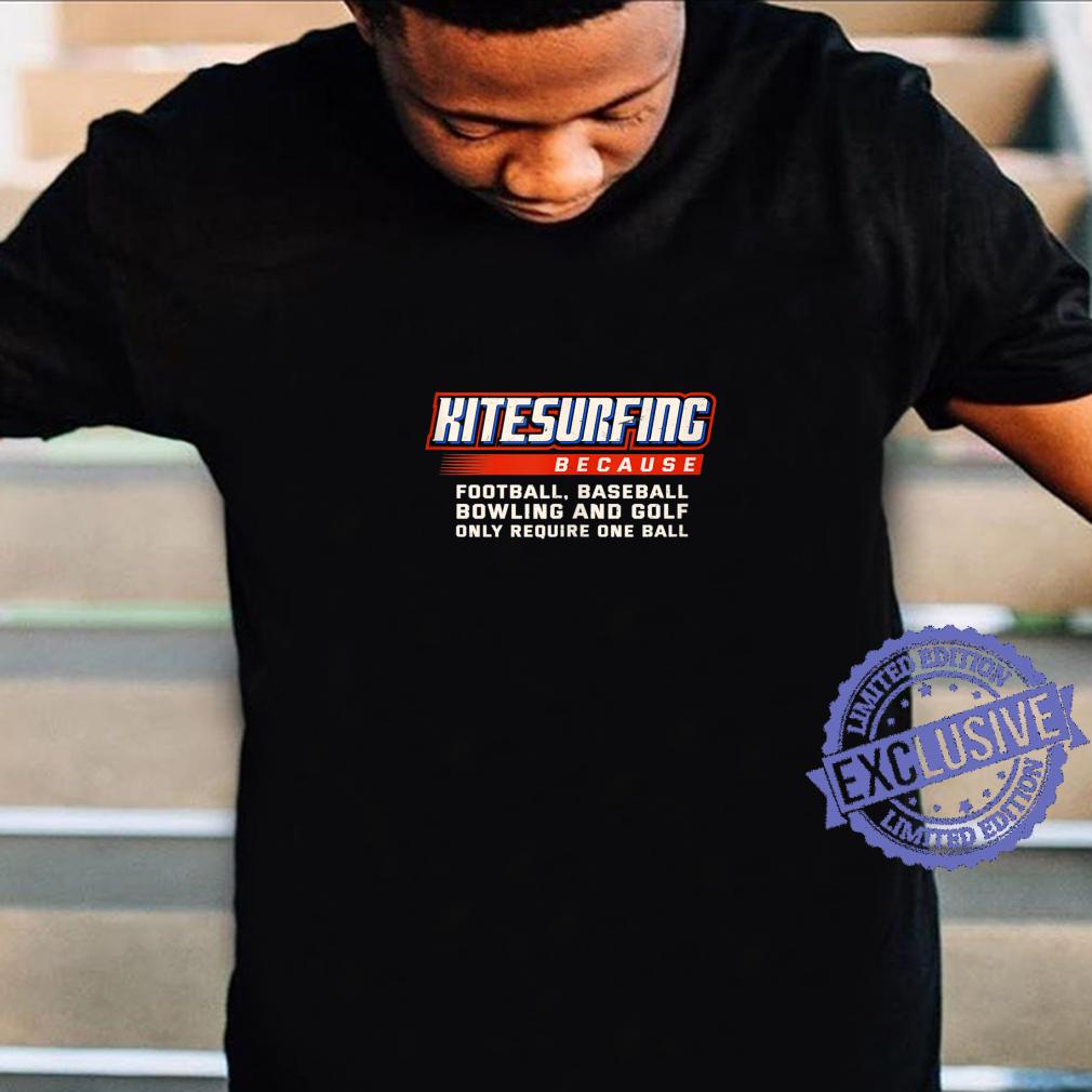 Only Require One Ball Kitesurfing Sports Kitesurfer Shirt