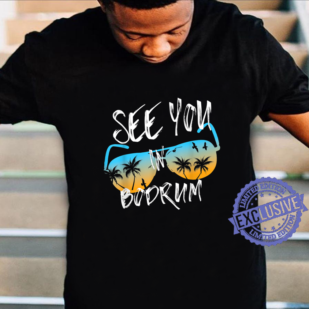 See You In Bodrum Holiday Turkey sunset sunglasses Shirt