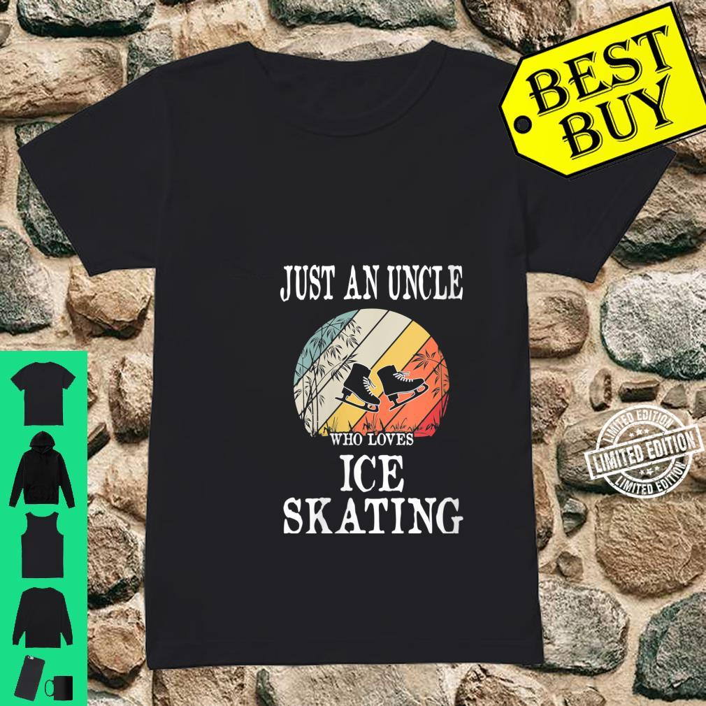 Womens Just An Uncle Who Loves Ice Skating Shirt ladies tee