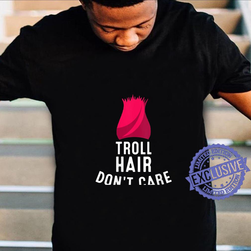 Womens Troll Hair Don't Care Toddlers Boys Girls Shirt