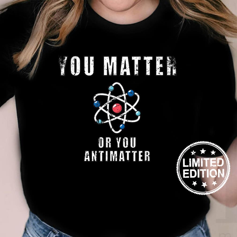 You Matter Or You Antimatter Quotes Vintage Shirt ladies tee