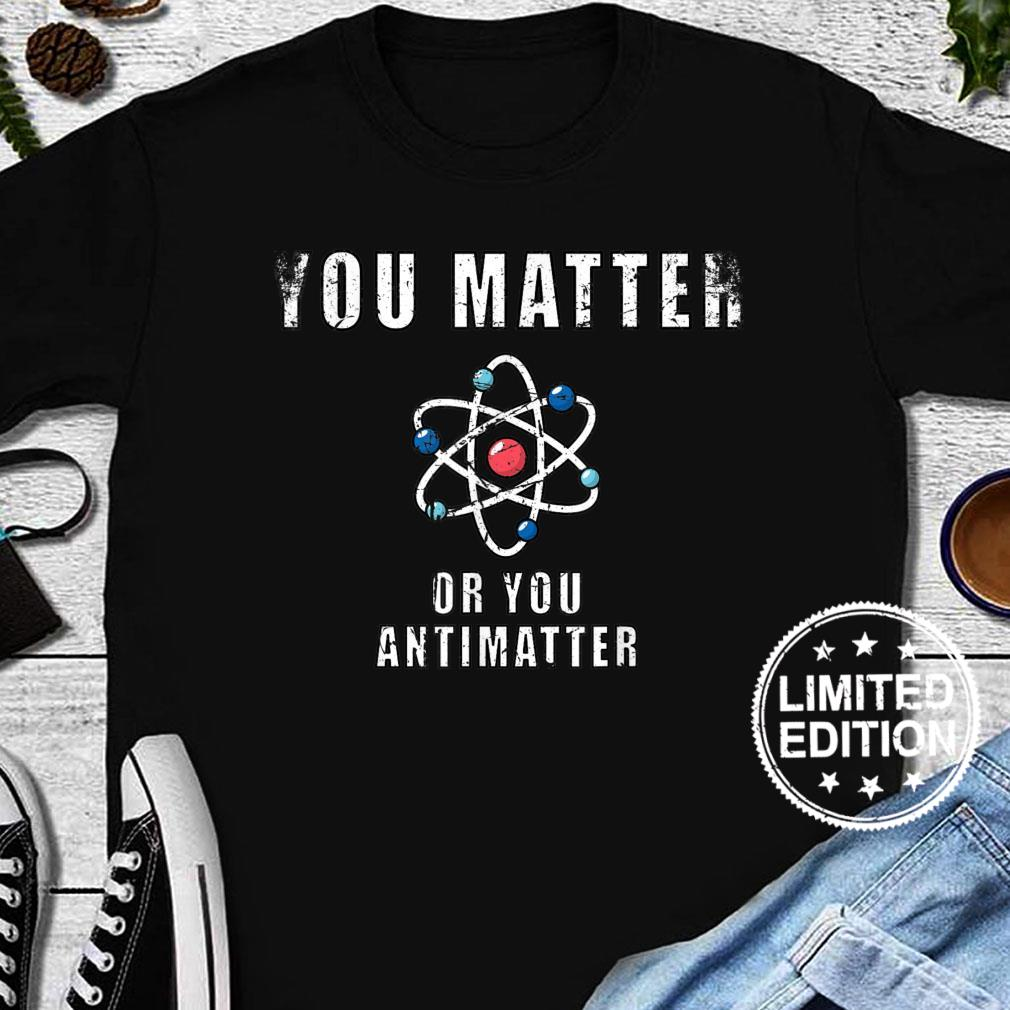 You Matter Or You Antimatter Quotes Vintage Shirt long sleeved