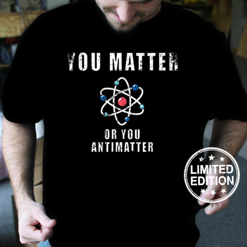 You Matter Or You Antimatter Quotes Vintage Shirt