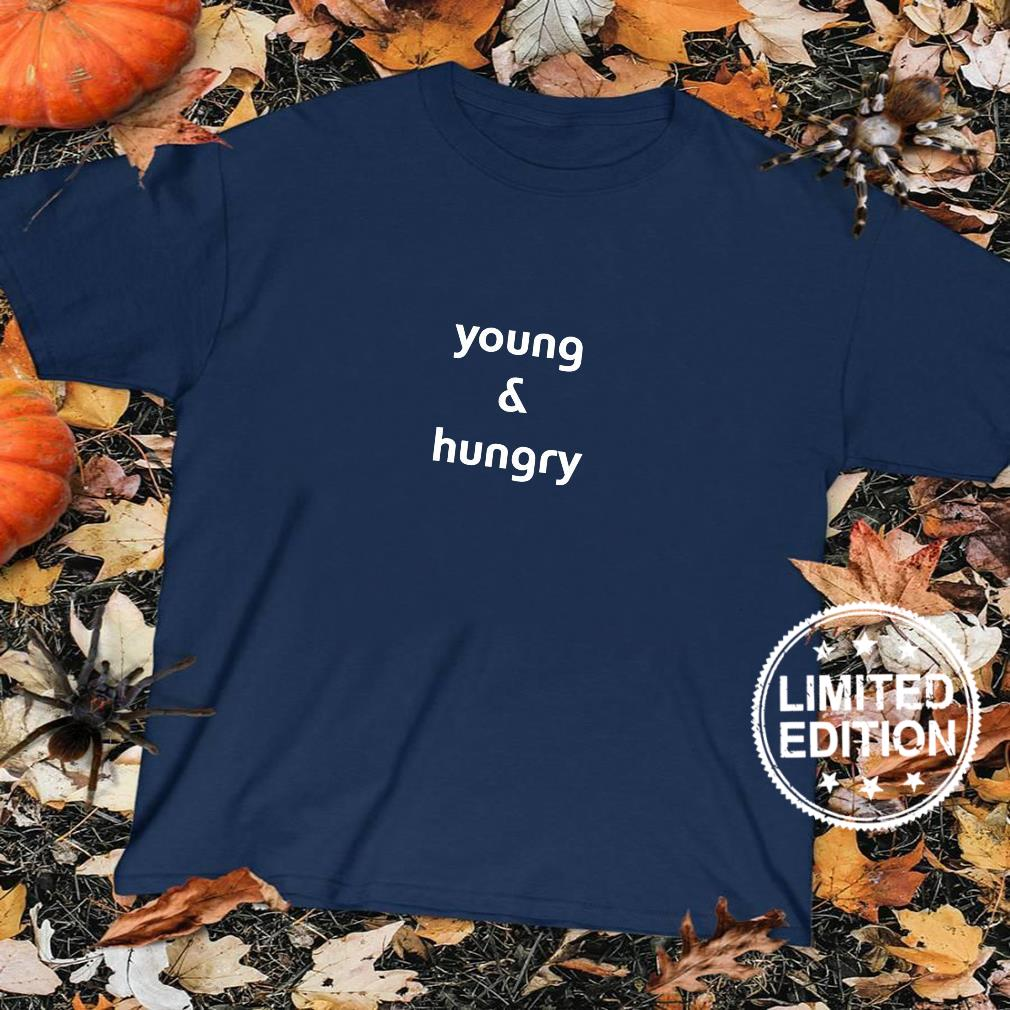 Young And Hungry Shirt sweater