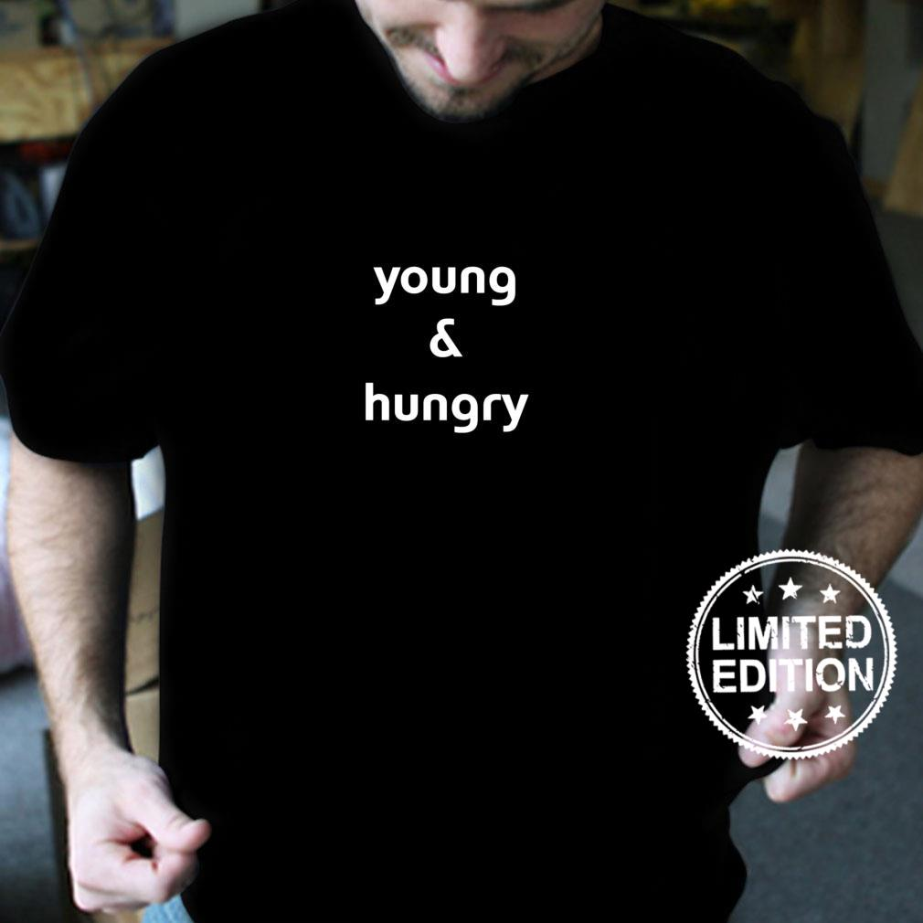 Young And Hungry Shirt