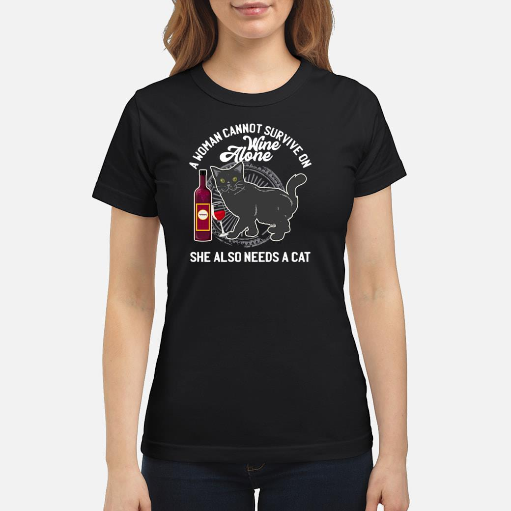 A Woman Cannot Survive On Wine Alone She Also Needs A Cat Shirt ladies tee