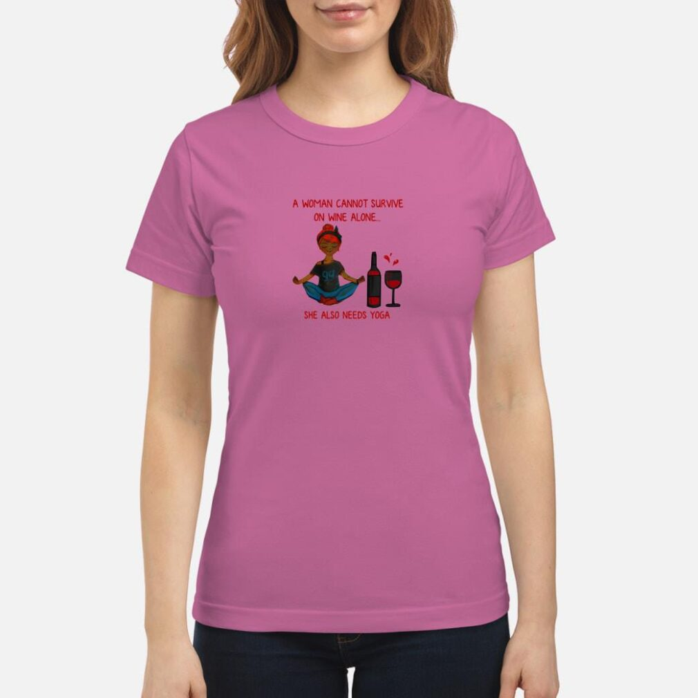 A woman cannot survive on wine alone she also needs do yoga shirt ladies tee
