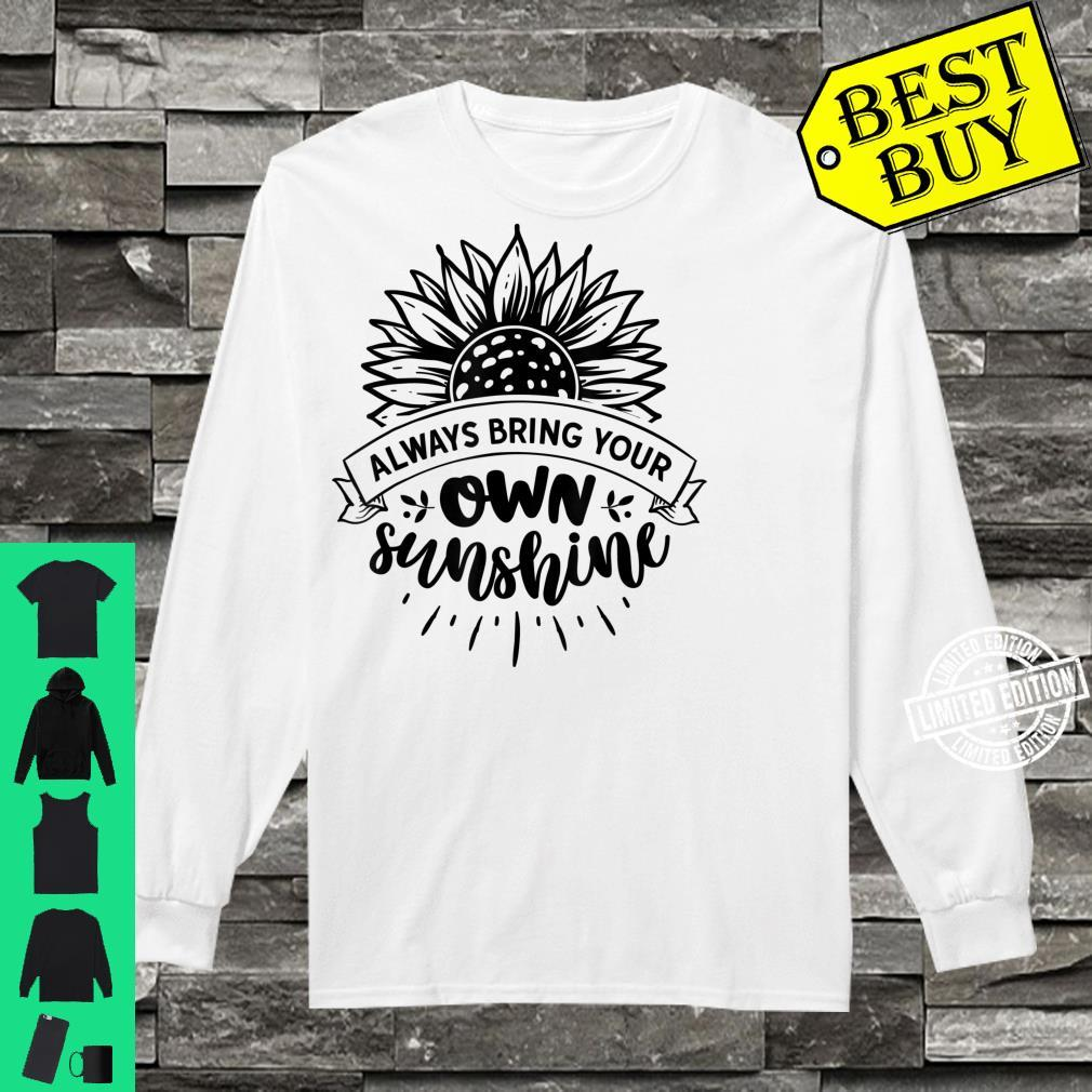 Always Bring Your Own Sunshine Positivity Sunflower Quote Shirt long sleeved