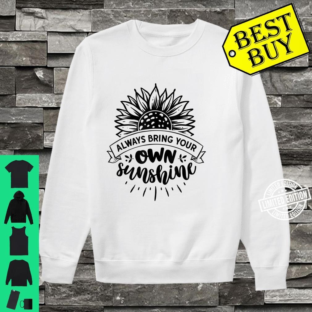Always Bring Your Own Sunshine Positivity Sunflower Quote Shirt sweater