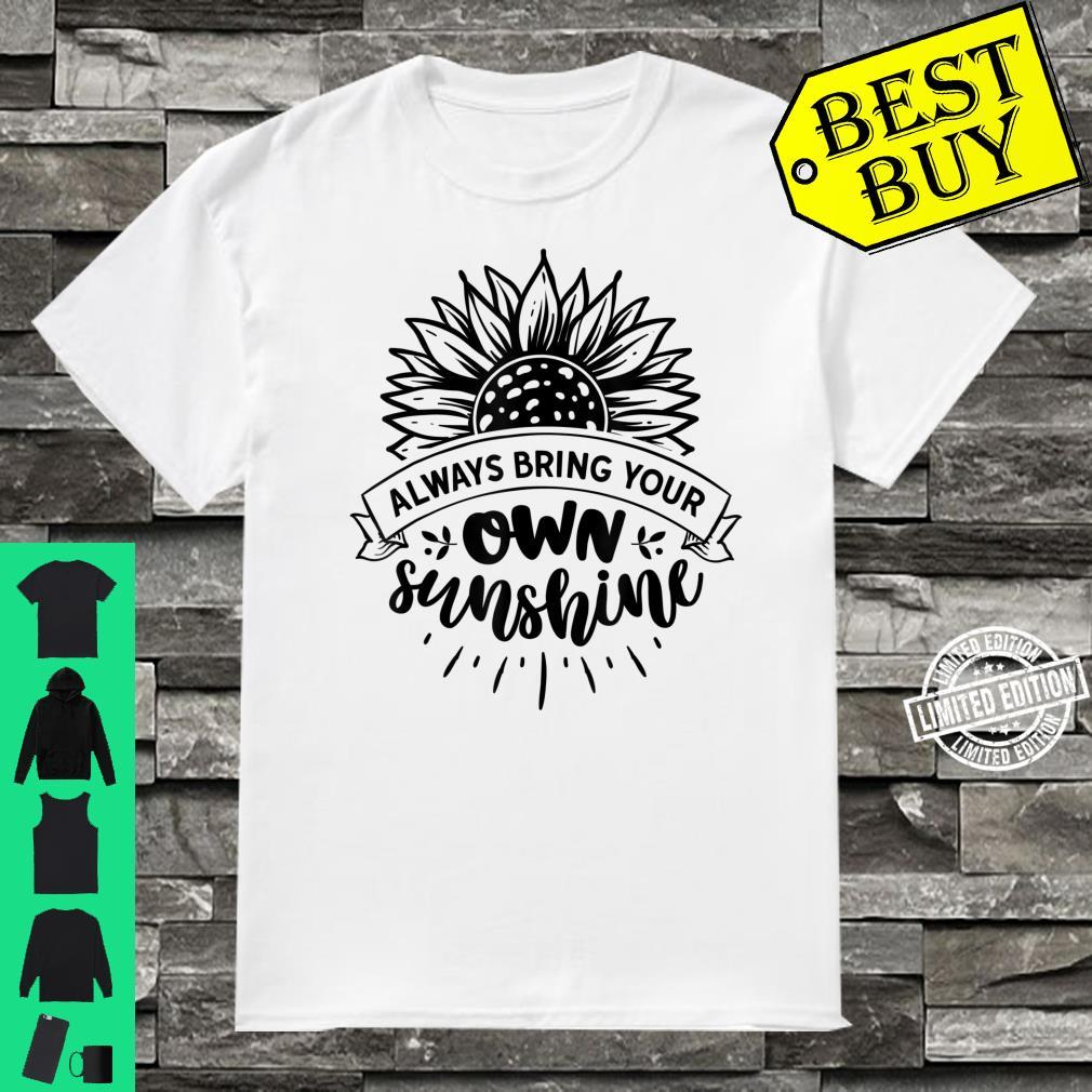 Always Bring Your Own Sunshine Positivity Sunflower Quote Shirt
