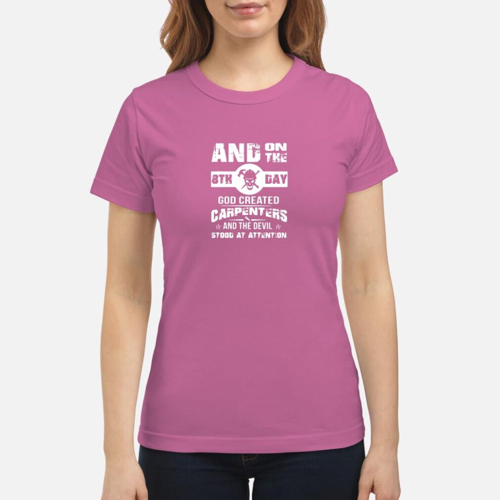 And in the 8th day God created carpenters and the devil stood at attention shirt ladies tee