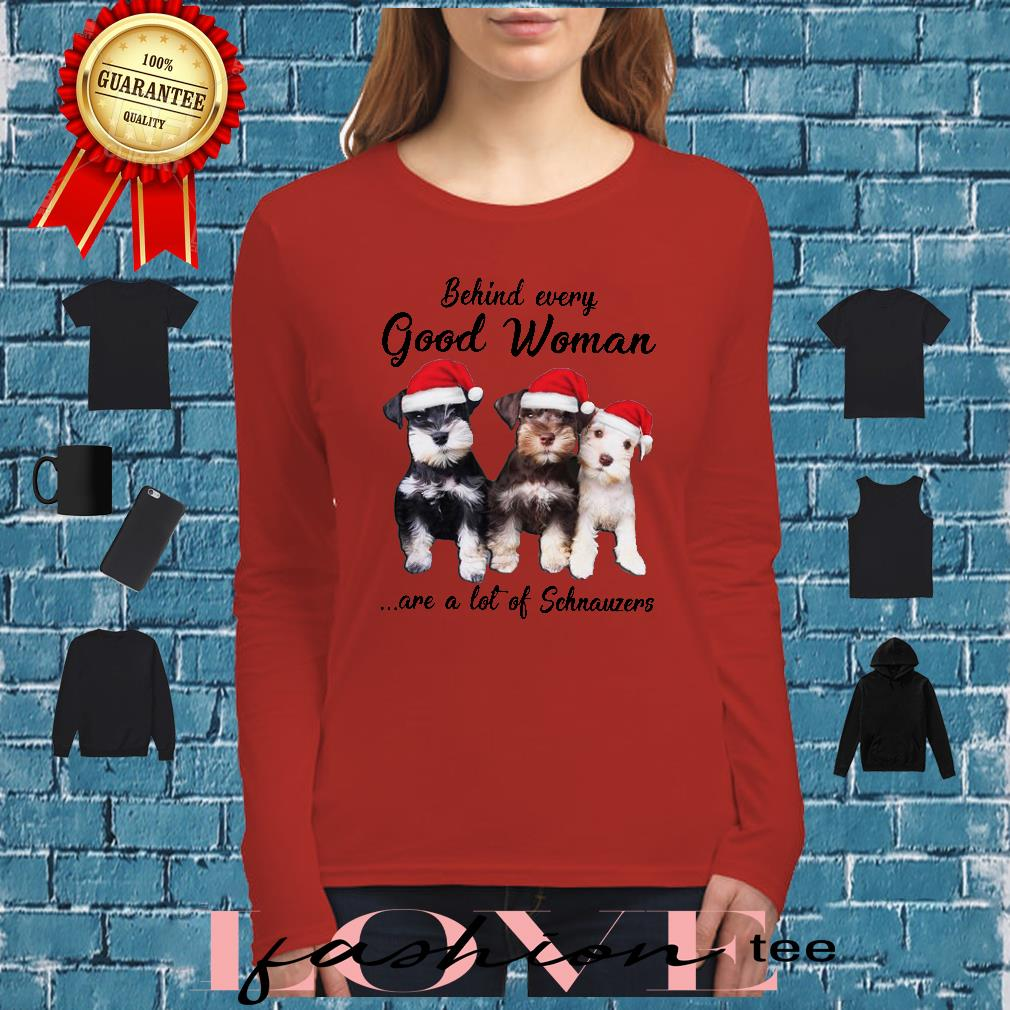 Behind every good woman are a lot of Schnauzers christmas shirt long sleeved