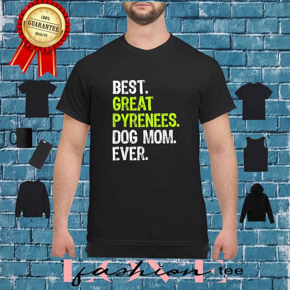 Best great pyrenees dog mom ever shirt
