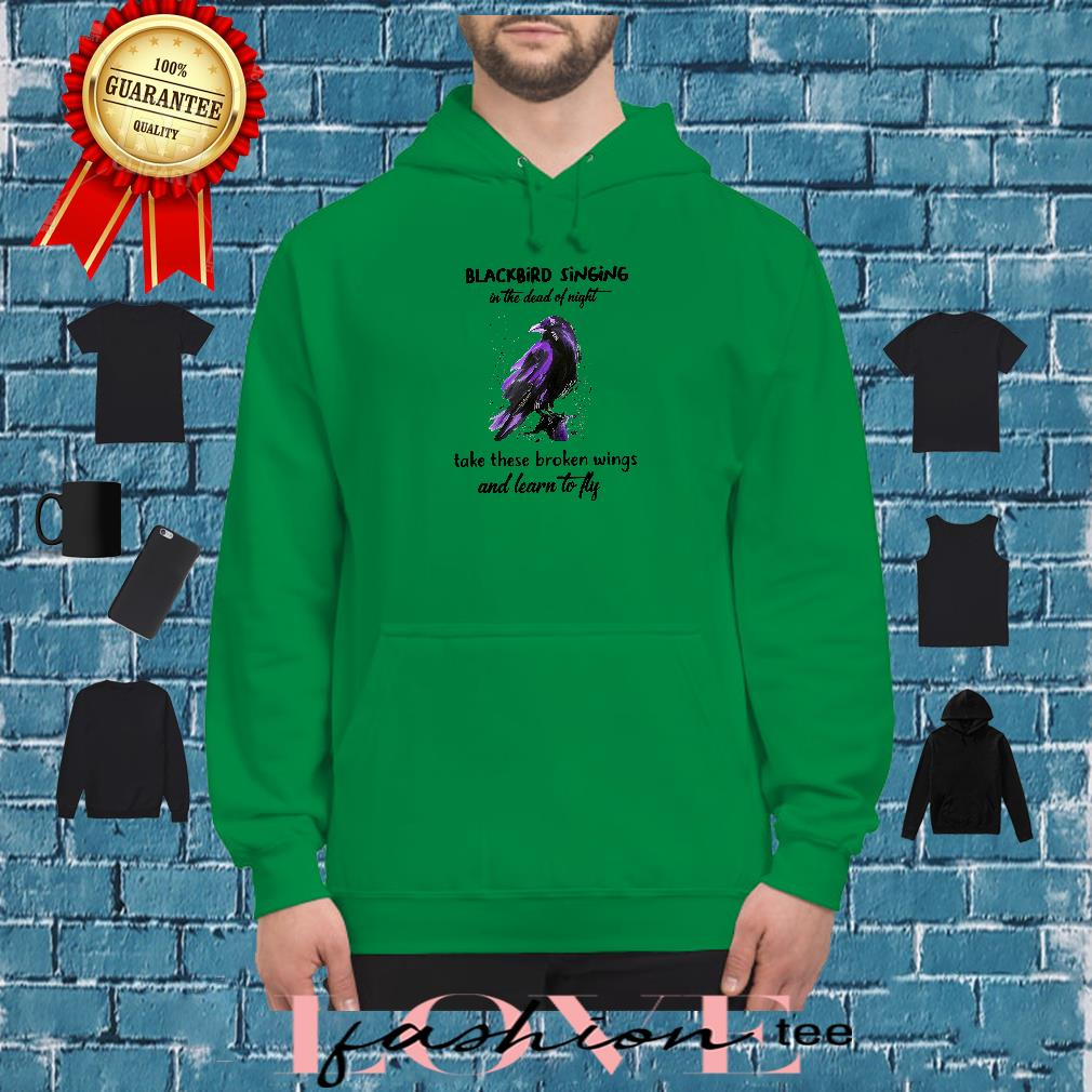 Blackbird singing in the dead of night take these broken wings and learn to fly shirt hoodie