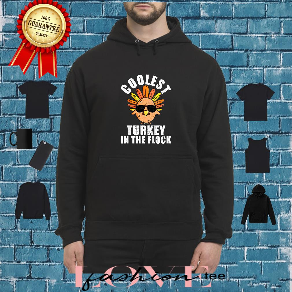 Coolest Turkey In The Flock Shirt hoodie
