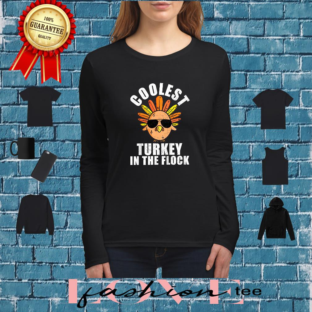 Coolest Turkey In The Flock Shirt long sleeved