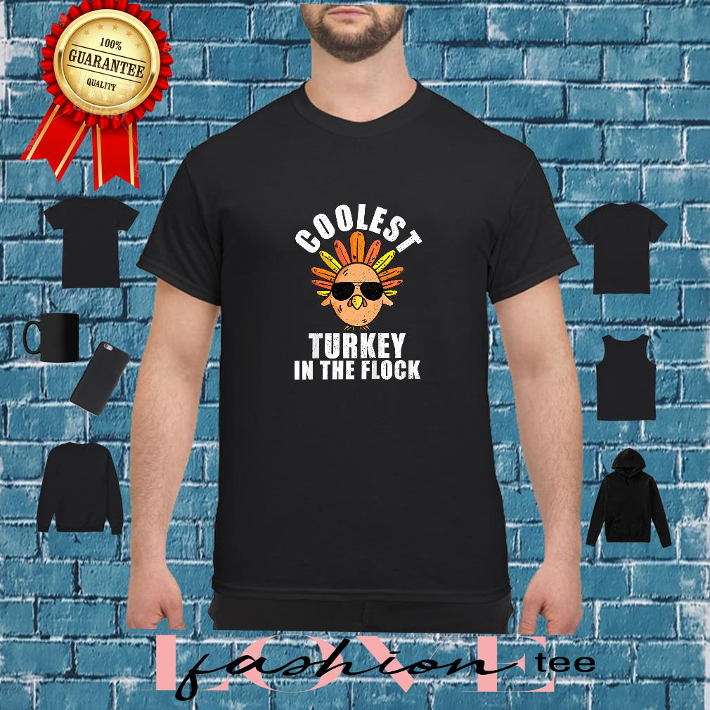 Coolest Turkey In The Flock Shirt
