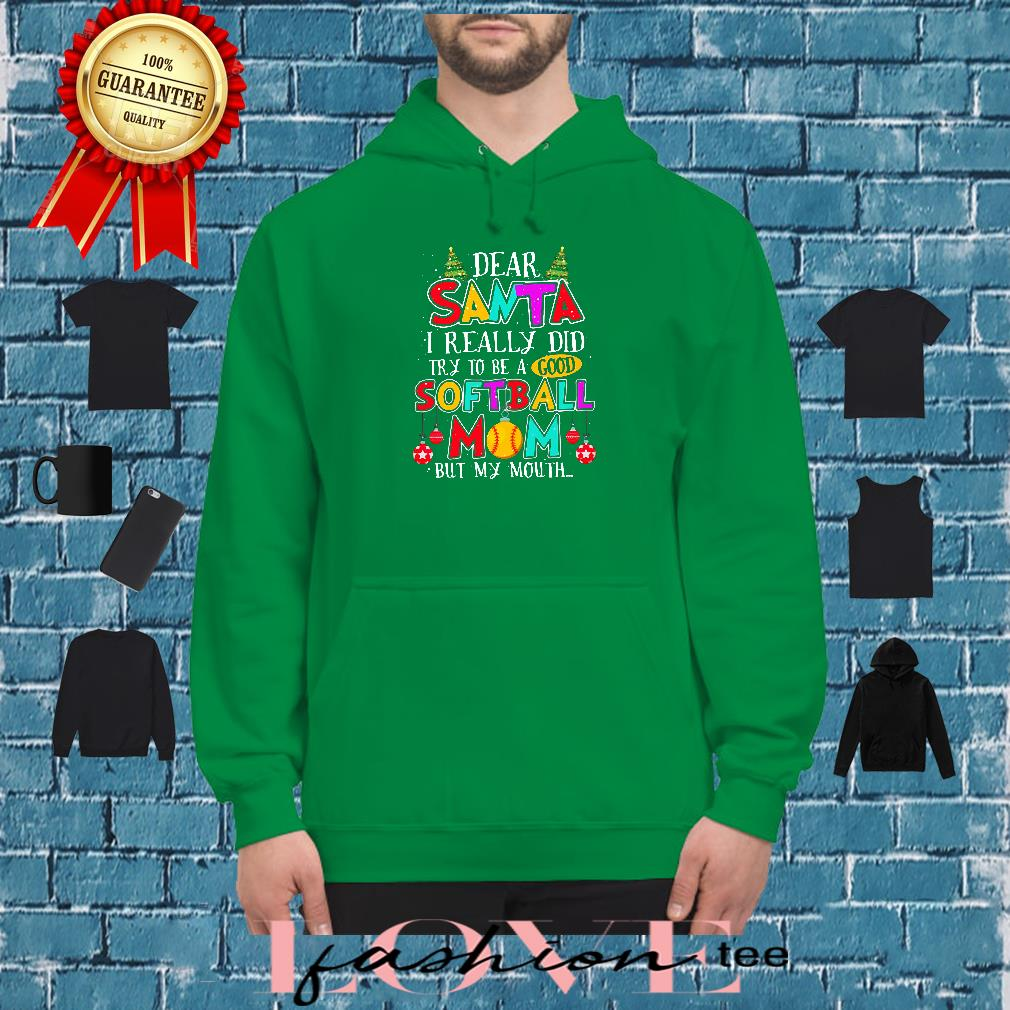 Dear Santa i really did try to be a good softball mom but my mouth shirt hoodie