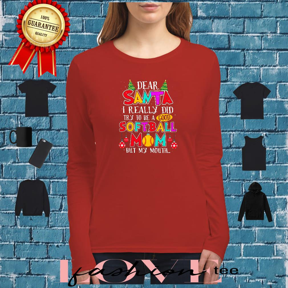 Dear Santa i really did try to be a good softball mom but my mouth shirt long sleeved