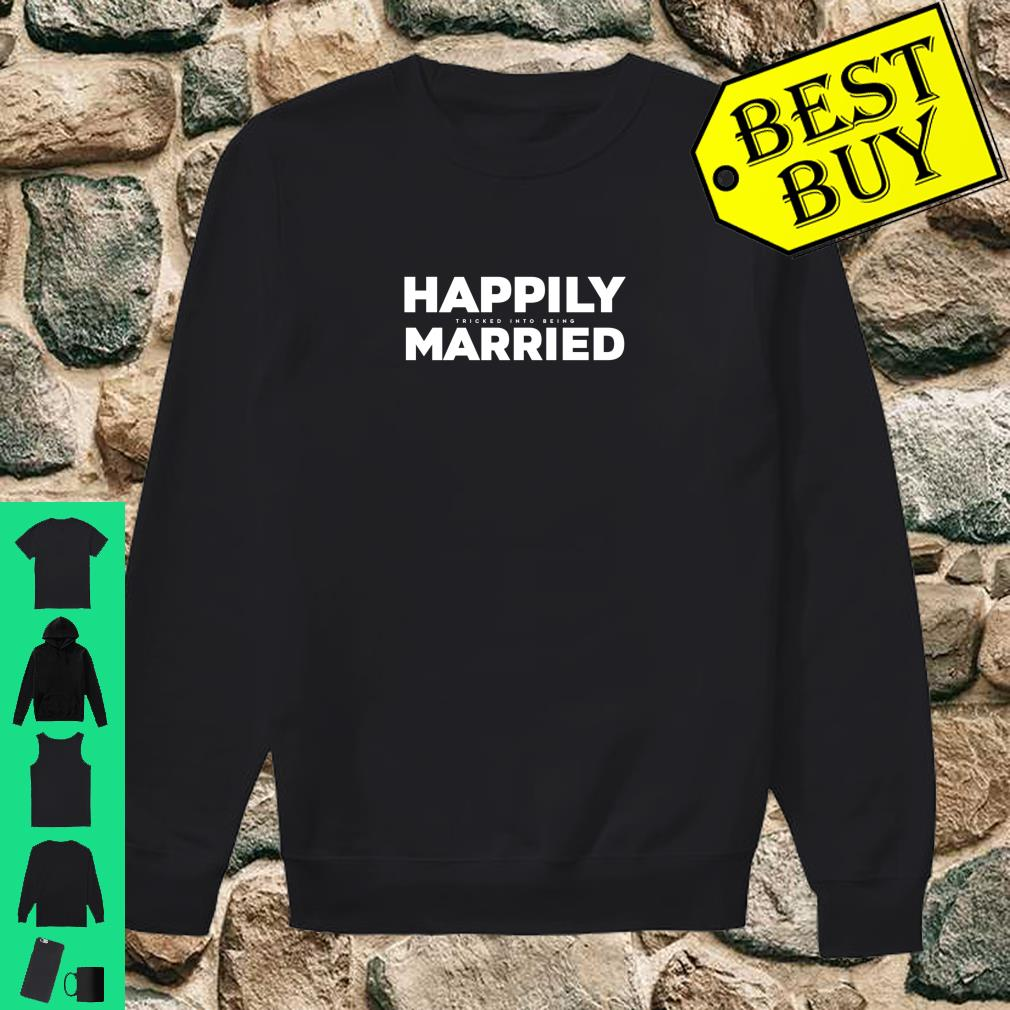 Happily Tricked Into Being Married Valentines Saying Shirt sweater