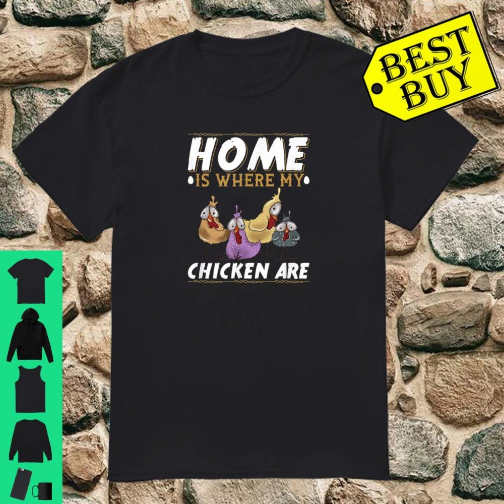 Home Is Where My Chicken Are Shirt