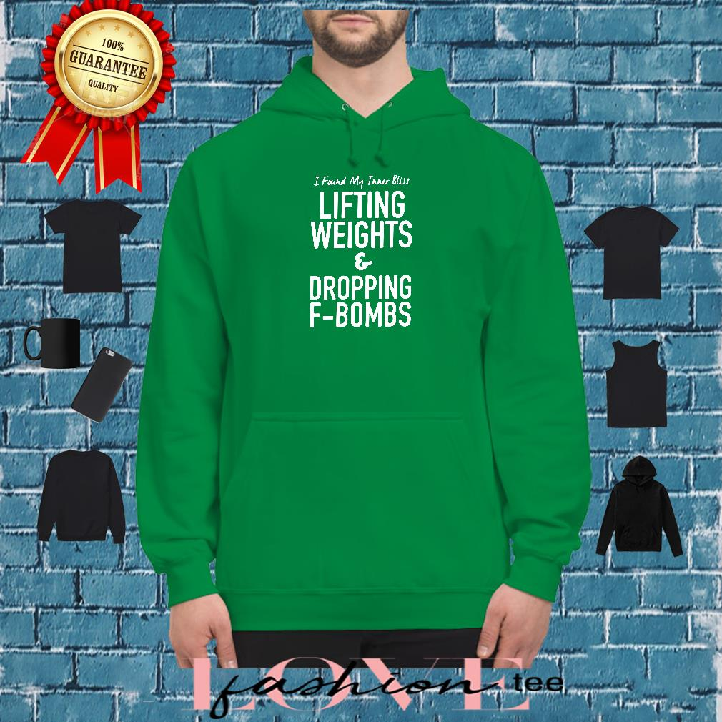 I found my inner bliss lifting weights & dropping f-bombs shirt hoodie