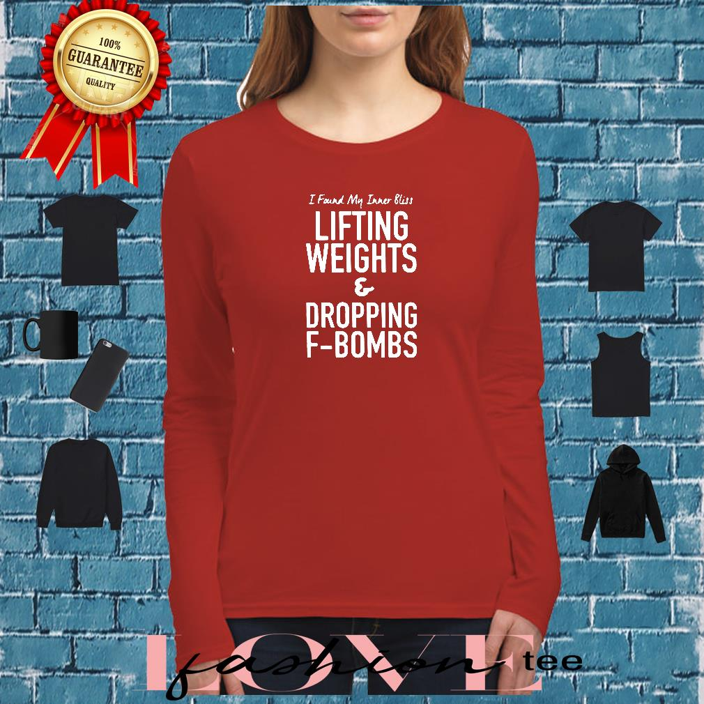 I found my inner bliss lifting weights & dropping f-bombs shirt long sleeved