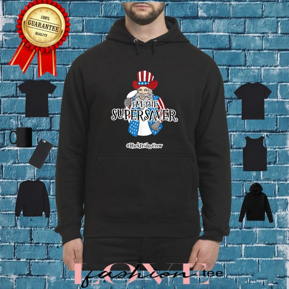 I'm the super saver blackfridaycrew shirt hoodie