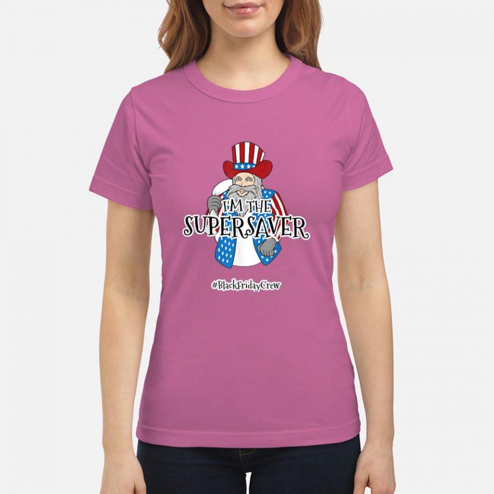 I'm the super saver blackfridaycrew shirt ladies tee