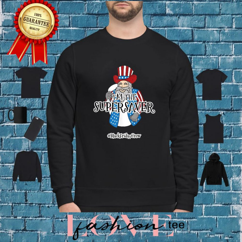 I'm the super saver blackfridaycrew shirt sweater