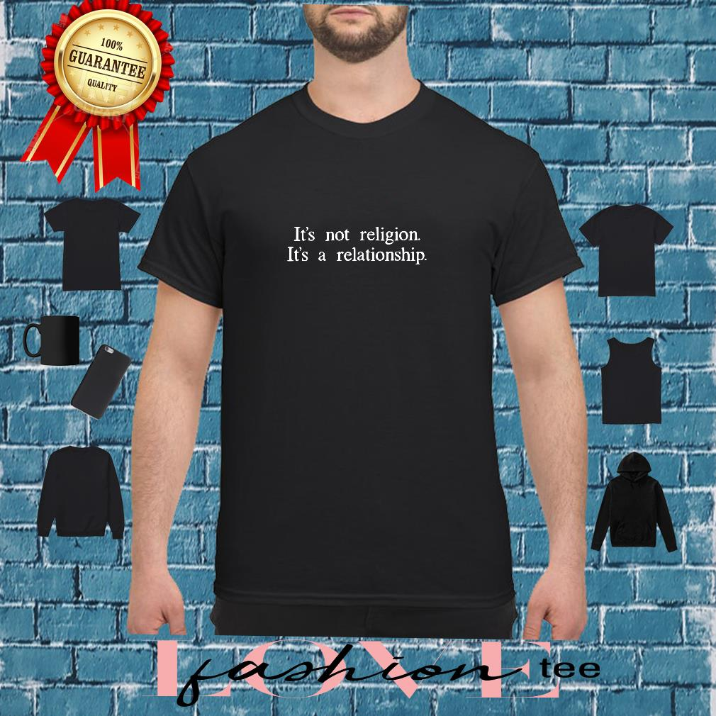 It's Not A Religion It's A Relationship Christian Jesus Shirt
