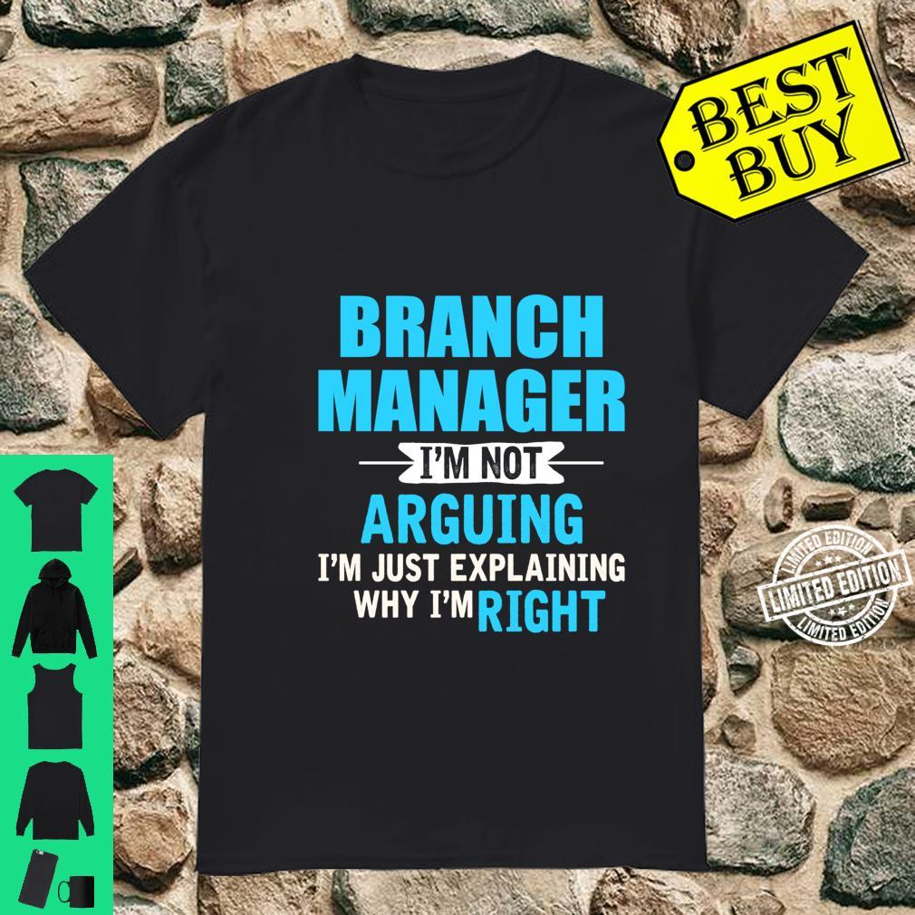 Just explaining why I'm right Branch Manager Shirt