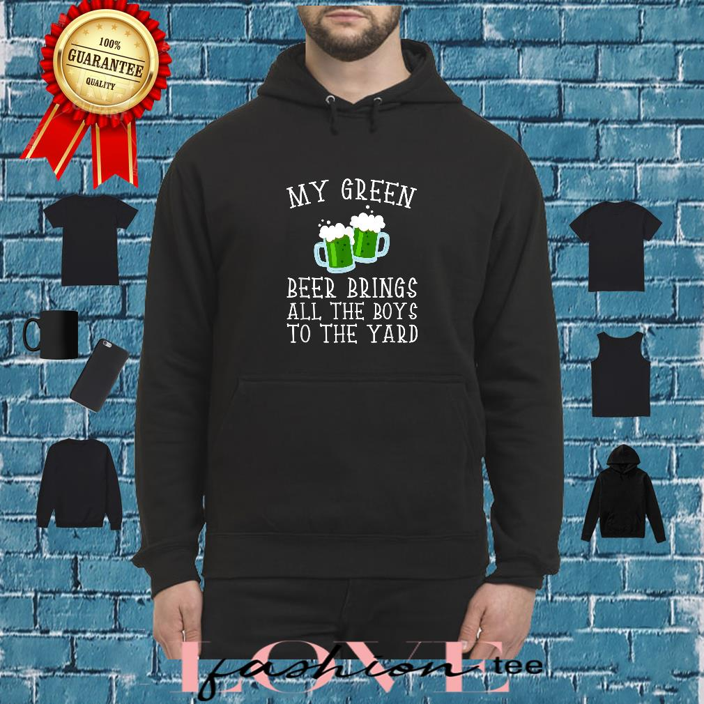 My Green Beer Brings All The Boys To The Yard Shirt hoodie