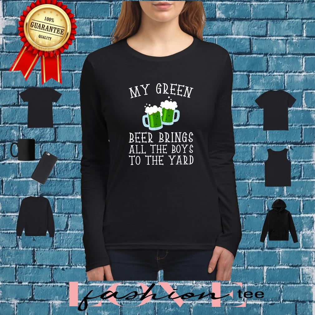 My Green Beer Brings All The Boys To The Yard Shirt long sleeved