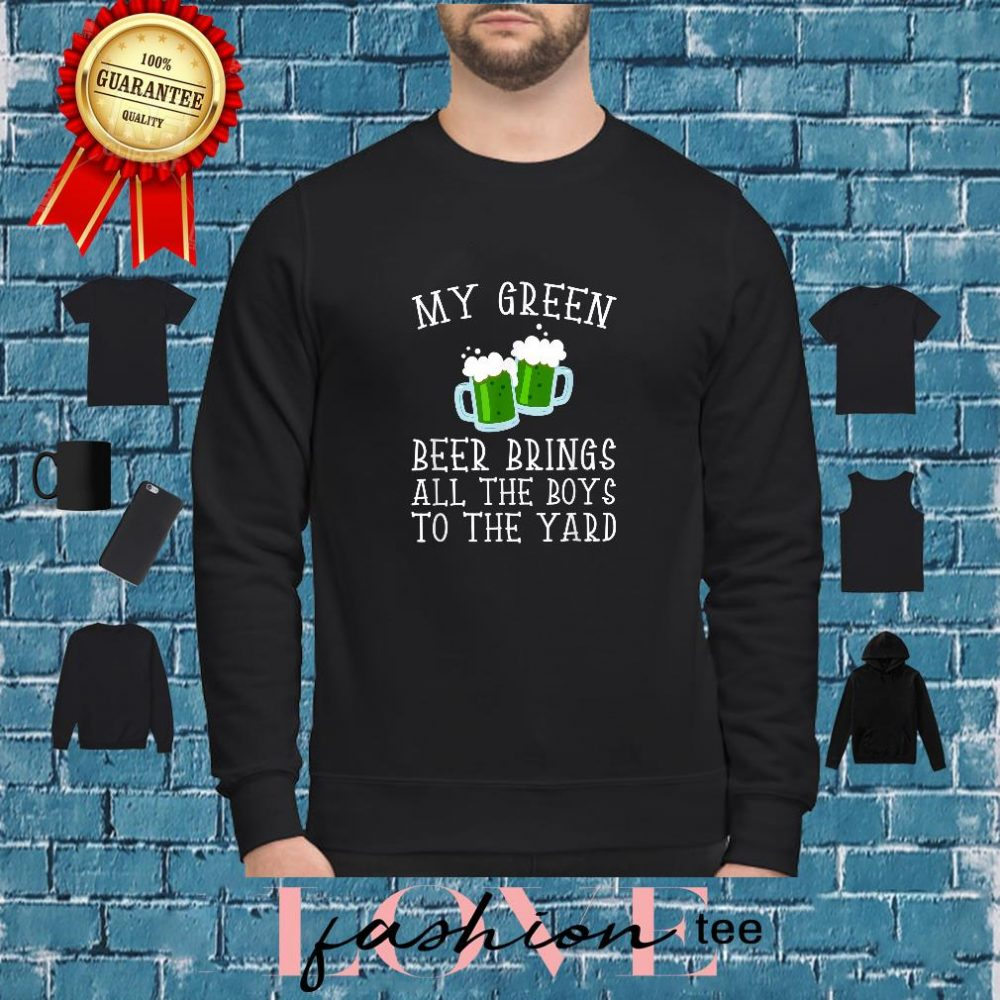 My Green Beer Brings All The Boys To The Yard Shirt sweater