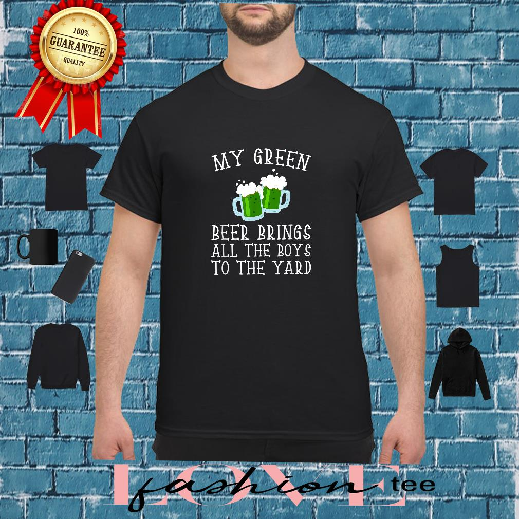 My Green Beer Brings All The Boys To The Yard Shirt