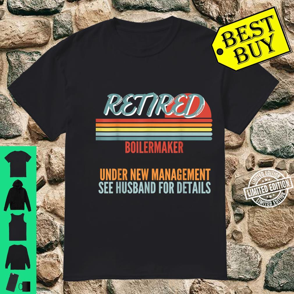 Retired Boilermaker Under New Management Retirement Shirt