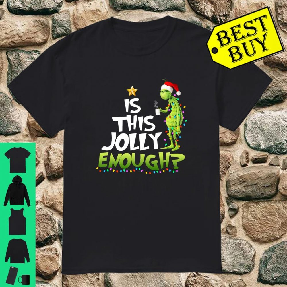 The Grinch Is This Jolly Enough shirt